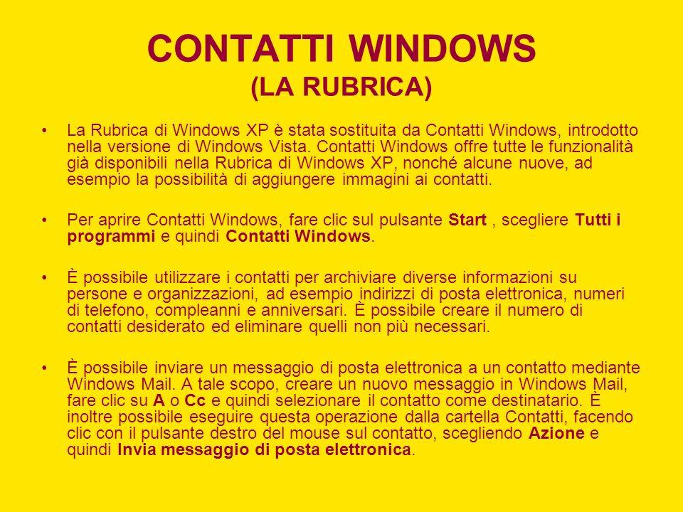CONTATTI WINDOWS (LA RUBRICA) La Rubrica di Windows XP è stata sostituita da Contatti Windows, introdotto nella versione di Windows Vista. Contatti Wi