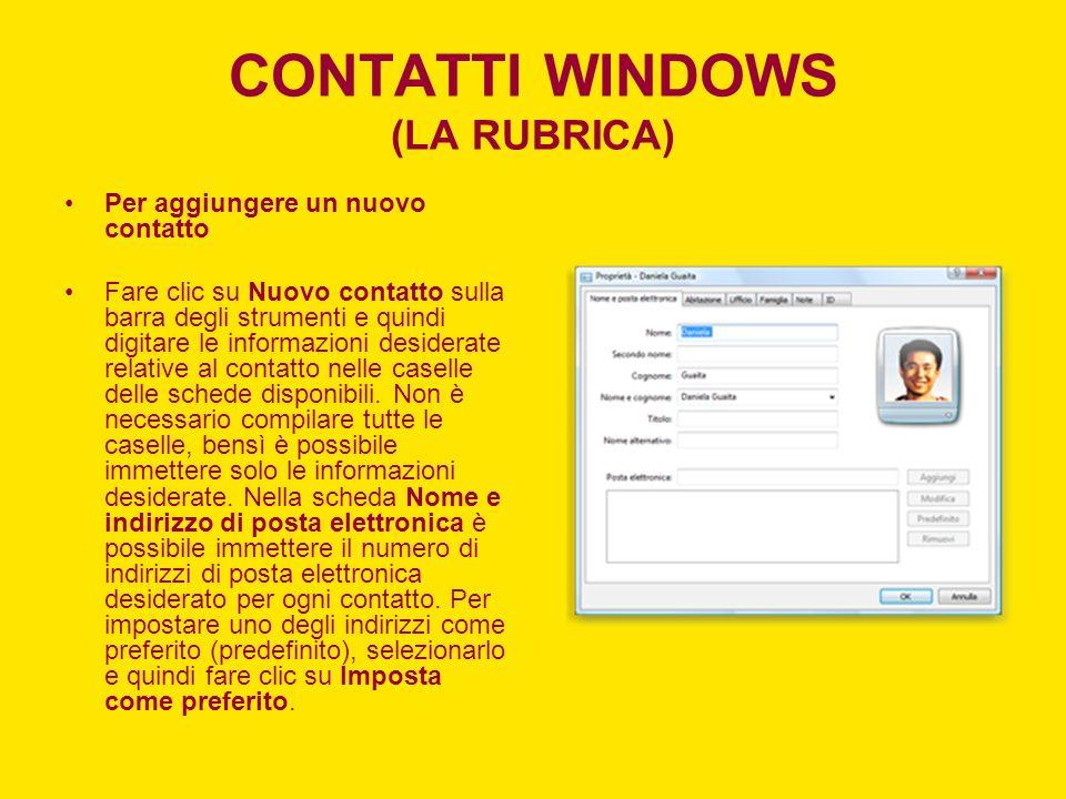 CONTATTI WINDOWS (LA RUBRICA) Per aggiungere un nuovo contatto Fare clic su Nuovo contatto sulla barra degli strumenti e quindi digitare le informazio