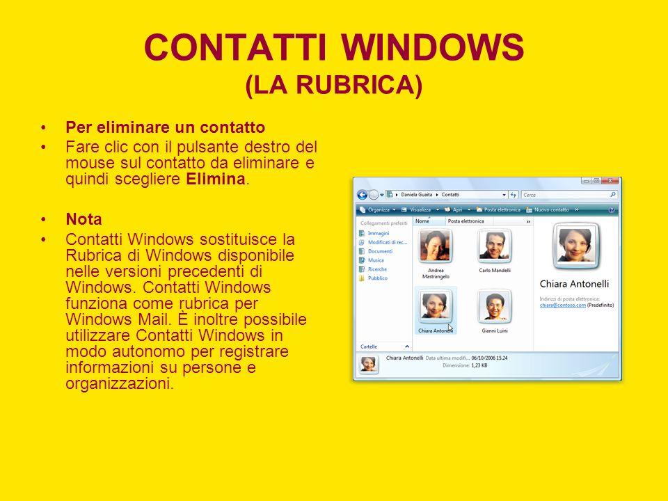 CONTATTI WINDOWS (LA RUBRICA) Per eliminare un contatto Fare clic con il pulsante destro del mouse sul contatto da eliminare e quindi scegliere Elimin