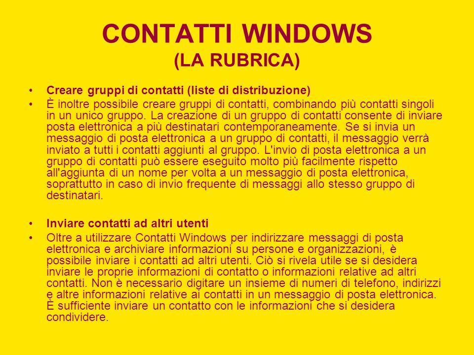 CONTATTI WINDOWS (LA RUBRICA) Creare gruppi di contatti (liste di distribuzione) È inoltre possibile creare gruppi di contatti, combinando più contatt