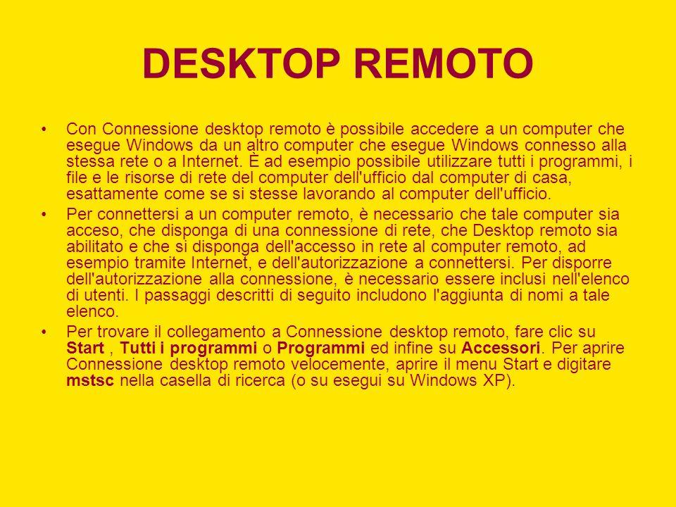 DESKTOP REMOTO Con Connessione desktop remoto è possibile accedere a un computer che esegue Windows da un altro computer che esegue Windows connesso a