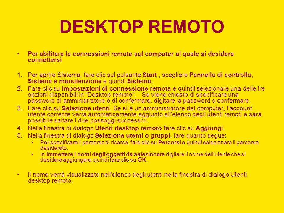 DESKTOP REMOTO Per abilitare le connessioni remote sul computer al quale si desidera connettersi 1.Per aprire Sistema, fare clic sul pulsante Start, s