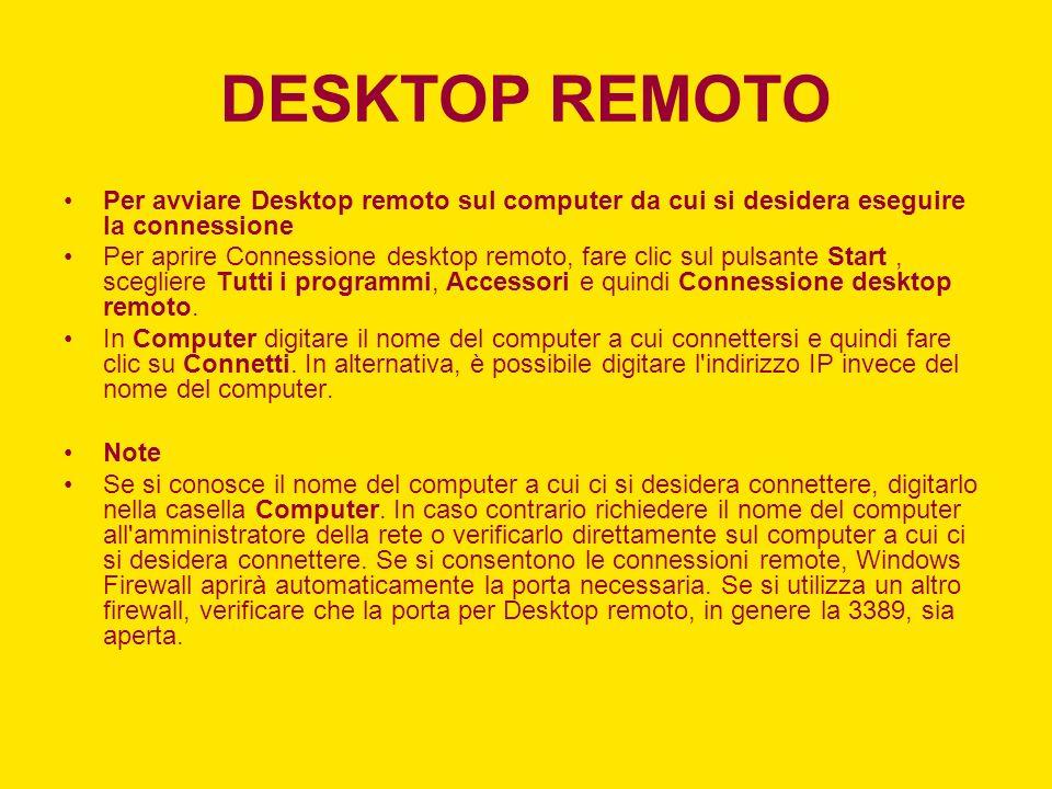DESKTOP REMOTO Per avviare Desktop remoto sul computer da cui si desidera eseguire la connessione Per aprire Connessione desktop remoto, fare clic sul