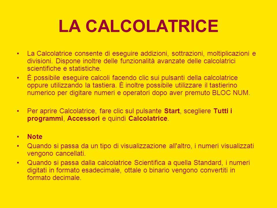LA CALCOLATRICE La Calcolatrice consente di eseguire addizioni, sottrazioni, moltiplicazioni e divisioni. Dispone inoltre delle funzionalità avanzate