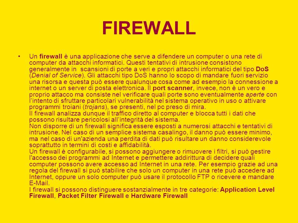 FIREWALL Un firewall è una applicazione che serve a difendere un computer o una rete di computer da attacchi informatici.