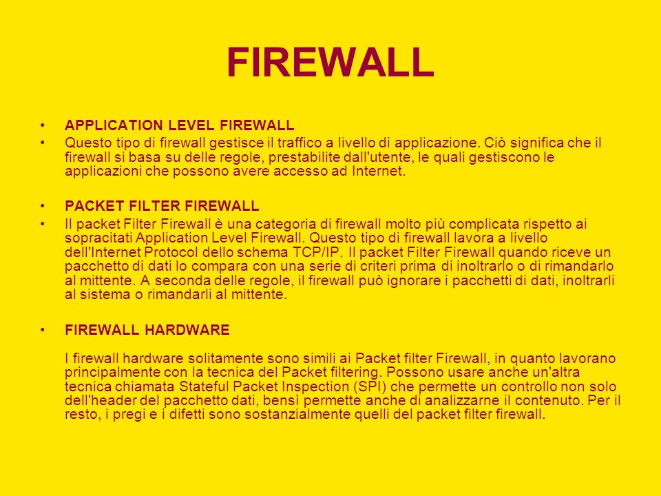 FIREWALL APPLICATION LEVEL FIREWALL Questo tipo di firewall gestisce il traffico a livello di applicazione.