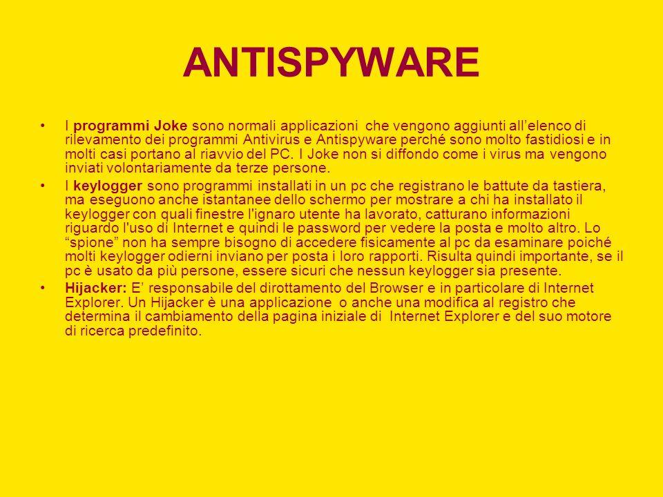 ANTISPYWARE I programmi Joke sono normali applicazioni che vengono aggiunti allelenco di rilevamento dei programmi Antivirus e Antispyware perché sono molto fastidiosi e in molti casi portano al riavvio del PC.