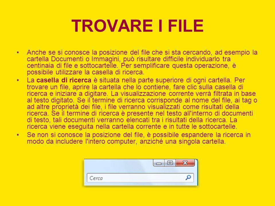 TROVARE I FILE Anche se si conosce la posizione del file che si sta cercando, ad esempio la cartella Documenti o Immagini, può risultare difficile ind