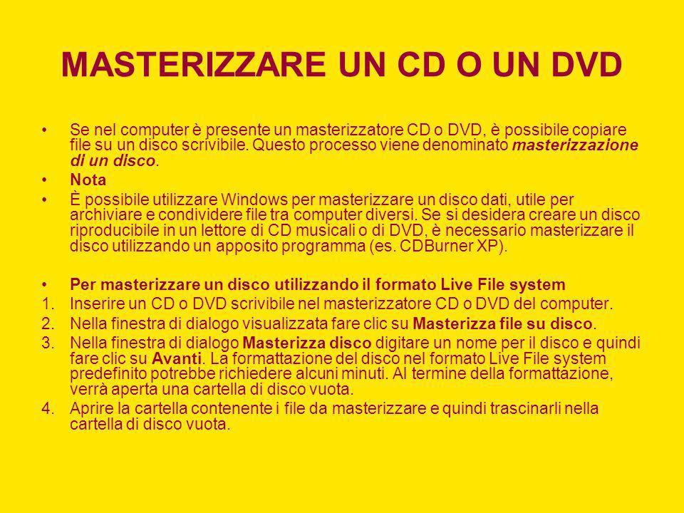MASTERIZZARE UN CD O UN DVD Se nel computer è presente un masterizzatore CD o DVD, è possibile copiare file su un disco scrivibile. Questo processo vi