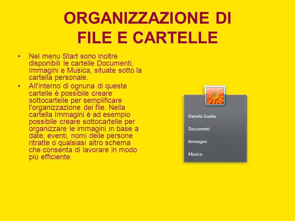 ORGANIZZAZIONE DI FILE E CARTELLE Nel menu Start sono inoltre disponibili le cartelle Documenti, Immagini e Musica, situate sotto la cartella personal