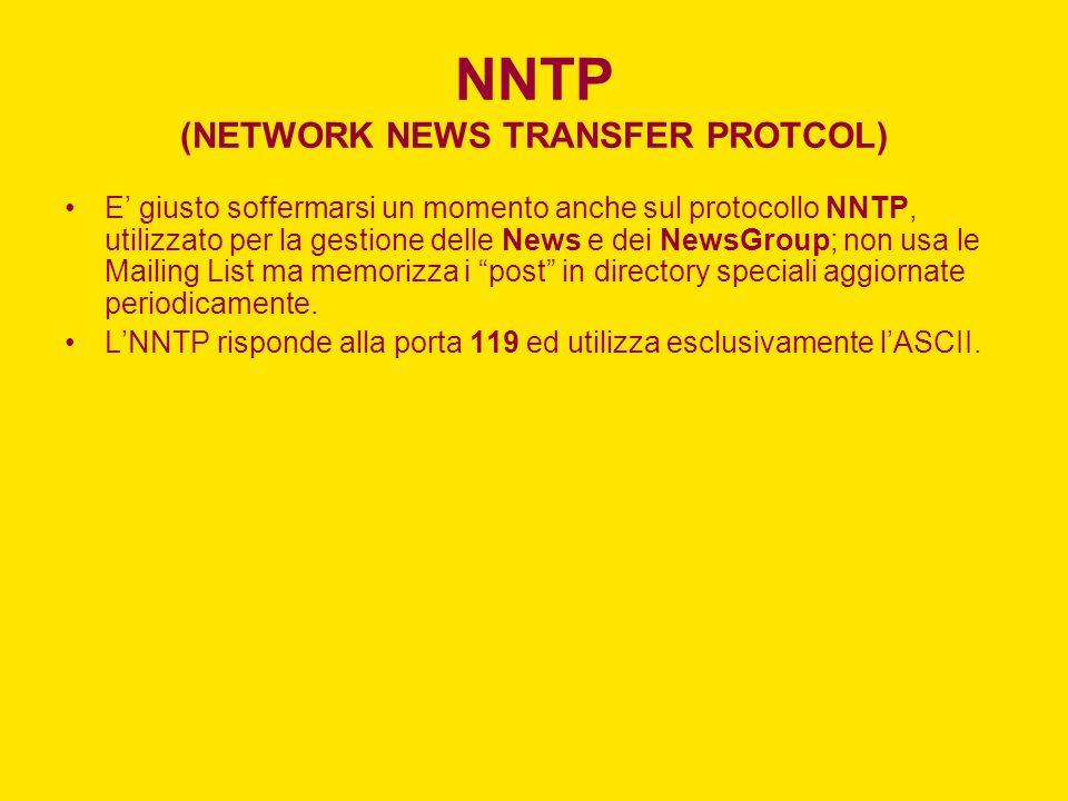 NNTP (NETWORK NEWS TRANSFER PROTCOL) E giusto soffermarsi un momento anche sul protocollo NNTP, utilizzato per la gestione delle News e dei NewsGroup;