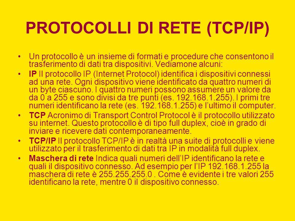 PROTOCOLLI DI RETE (TCP/IP) Un protocollo è un insieme di formati e procedure che consentono il trasferimento di dati tra dispositivi. Vediamone alcun