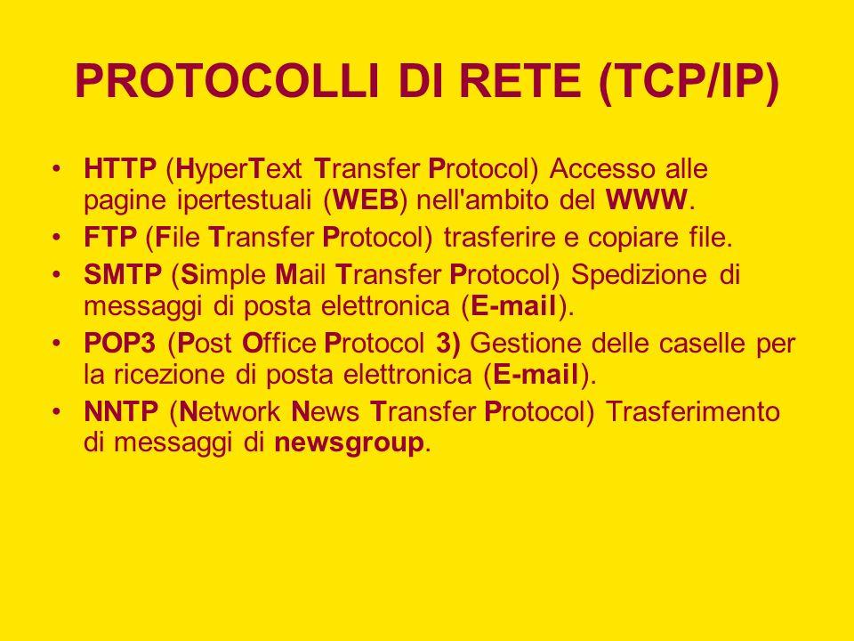 PROTOCOLLI DI RETE (TCP/IP) HTTP (HyperText Transfer Protocol) Accesso alle pagine ipertestuali (WEB) nell'ambito del WWW. FTP (File Transfer Protocol