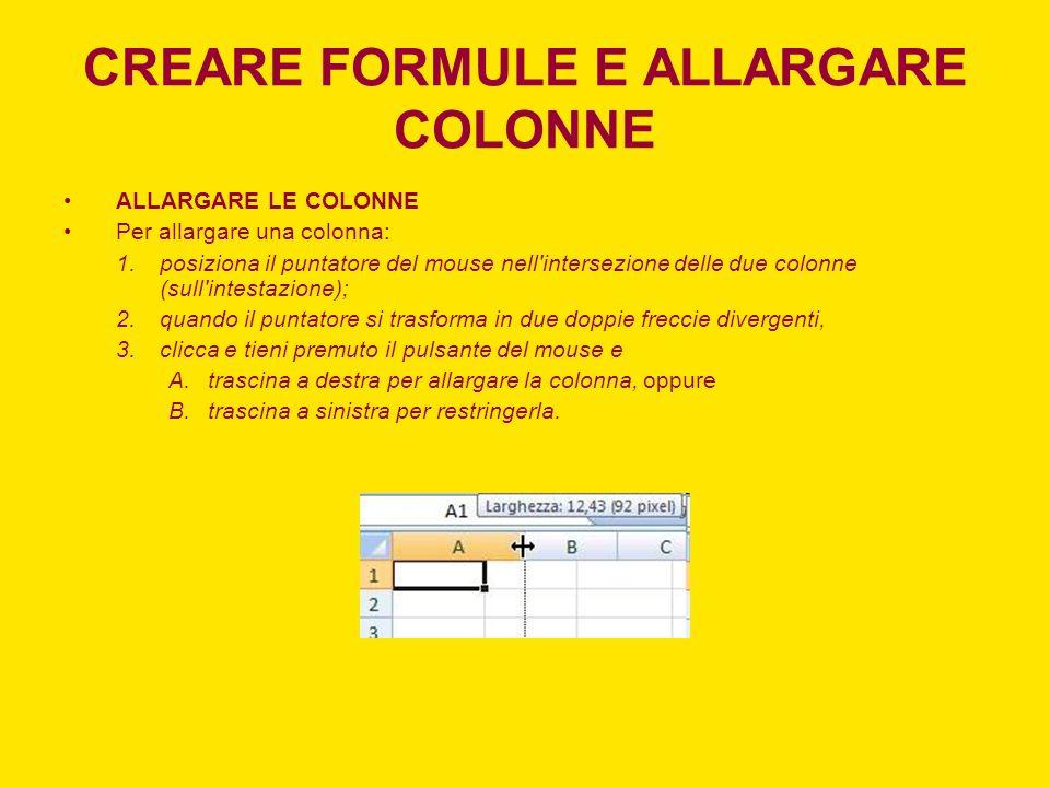 CREARE FORMULE E ALLARGARE COLONNE ALLARGARE LE COLONNE Per allargare una colonna: 1.posiziona il puntatore del mouse nell'intersezione delle due colo
