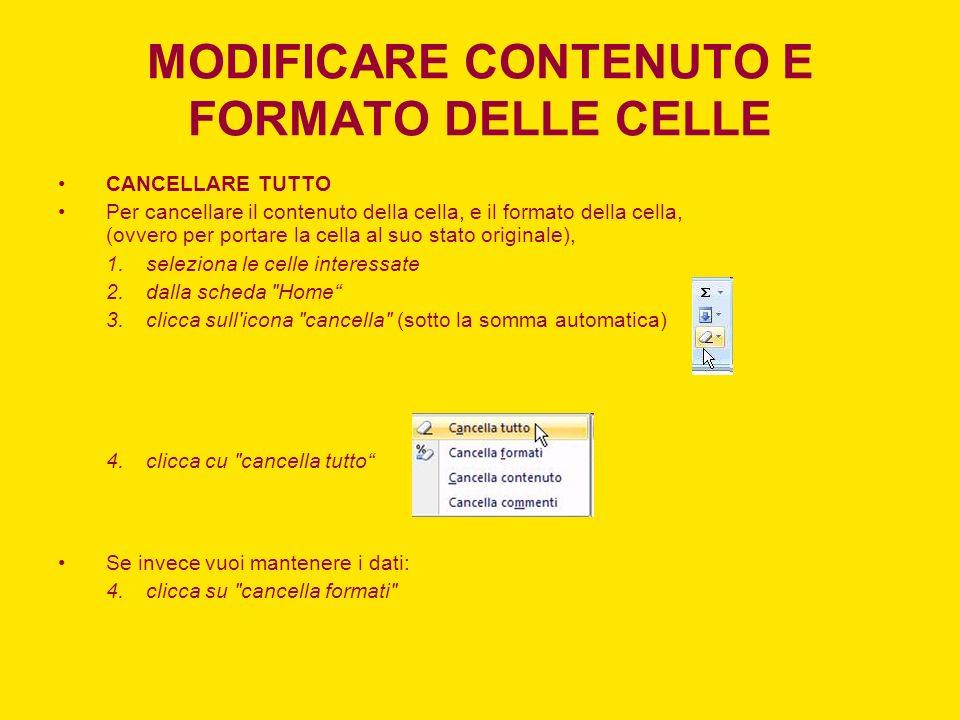 MODIFICARE CONTENUTO E FORMATO DELLE CELLE CANCELLARE TUTTO Per cancellare il contenuto della cella, e il formato della cella, (ovvero per portare la