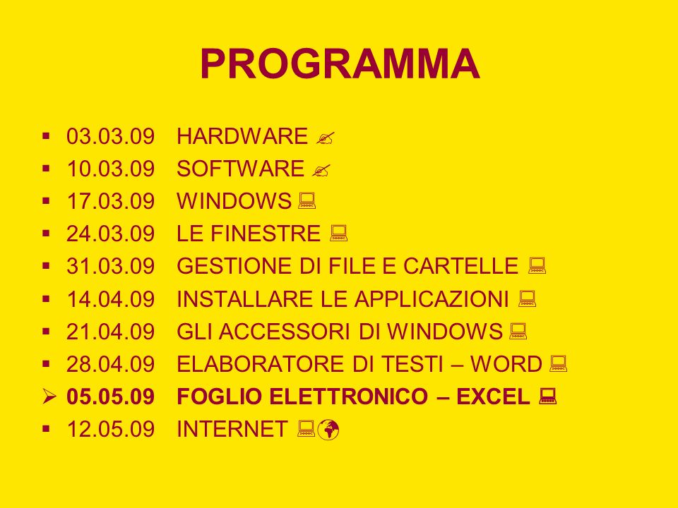 PROGRAMMA 03.03.09HARDWARE 10.03.09SOFTWARE 17.03.09WINDOWS 24.03.09LE FINESTRE 31.03.09GESTIONE DI FILE E CARTELLE 14.04.09INSTALLARE LE APPLICAZIONI