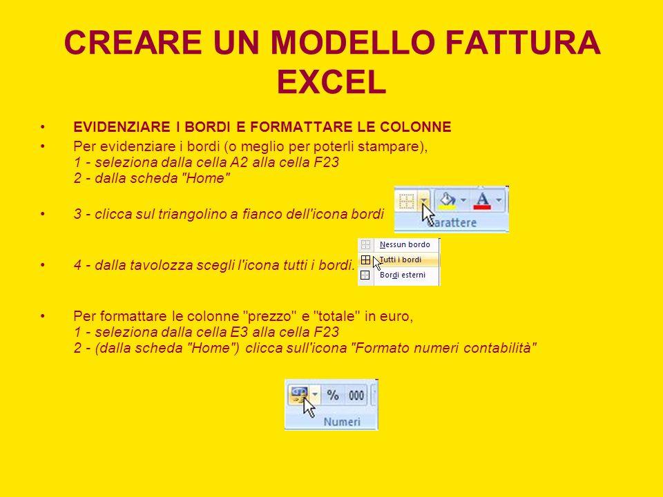 CREARE UN MODELLO FATTURA EXCEL EVIDENZIARE I BORDI E FORMATTARE LE COLONNE Per evidenziare i bordi (o meglio per poterli stampare), 1 - seleziona dal