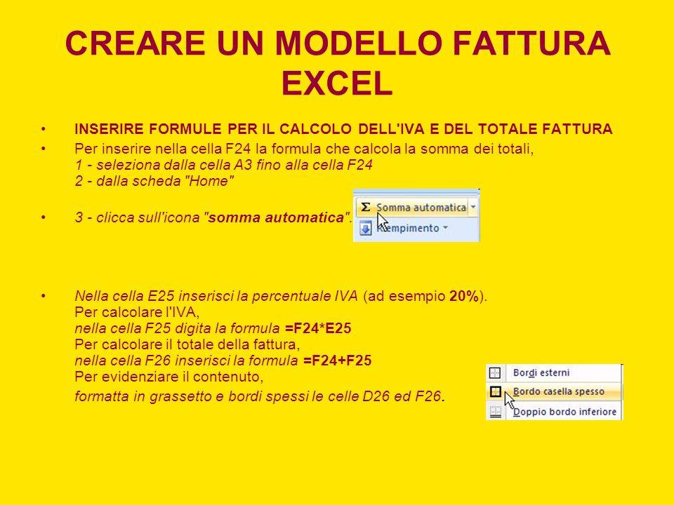 CREARE UN MODELLO FATTURA EXCEL INSERIRE FORMULE PER IL CALCOLO DELL'IVA E DEL TOTALE FATTURA Per inserire nella cella F24 la formula che calcola la s