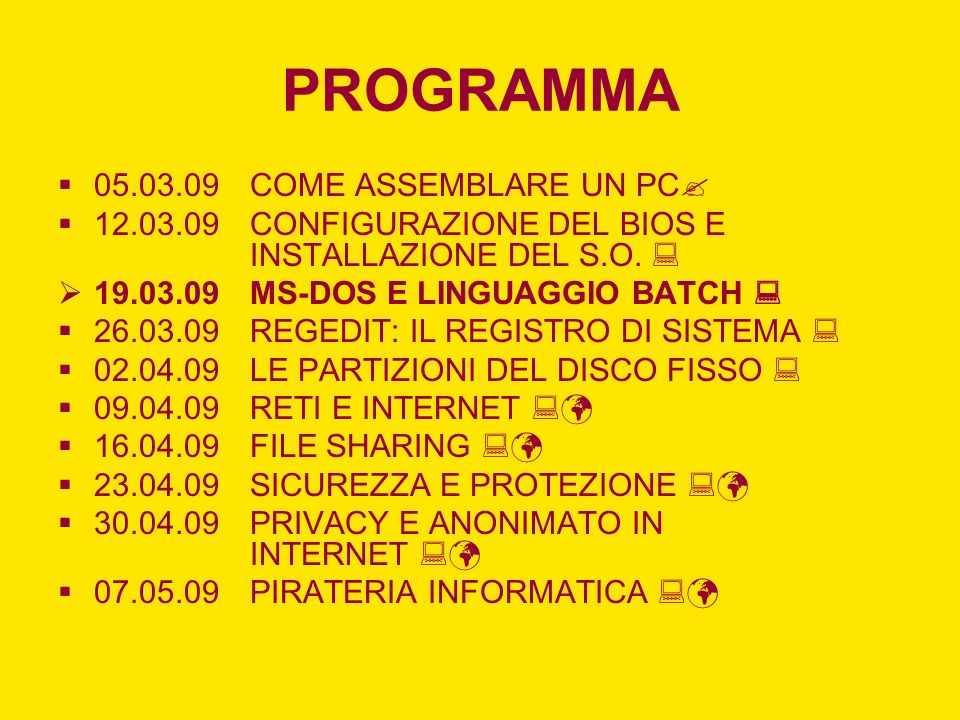 PROGRAMMA 05.03.09COME ASSEMBLARE UN PC 12.03.09CONFIGURAZIONE DEL BIOS E INSTALLAZIONE DEL S.O. 19.03.09MS-DOS E LINGUAGGIO BATCH 26.03.09REGEDIT: IL
