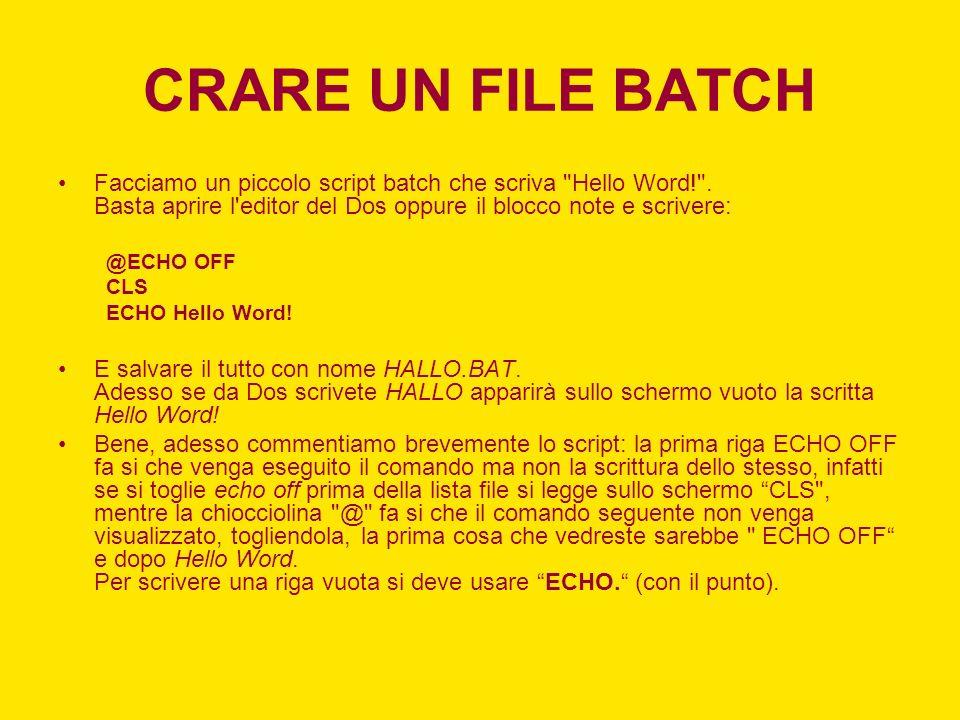 CRARE UN FILE BATCH Facciamo un piccolo script batch che scriva Hello Word! .