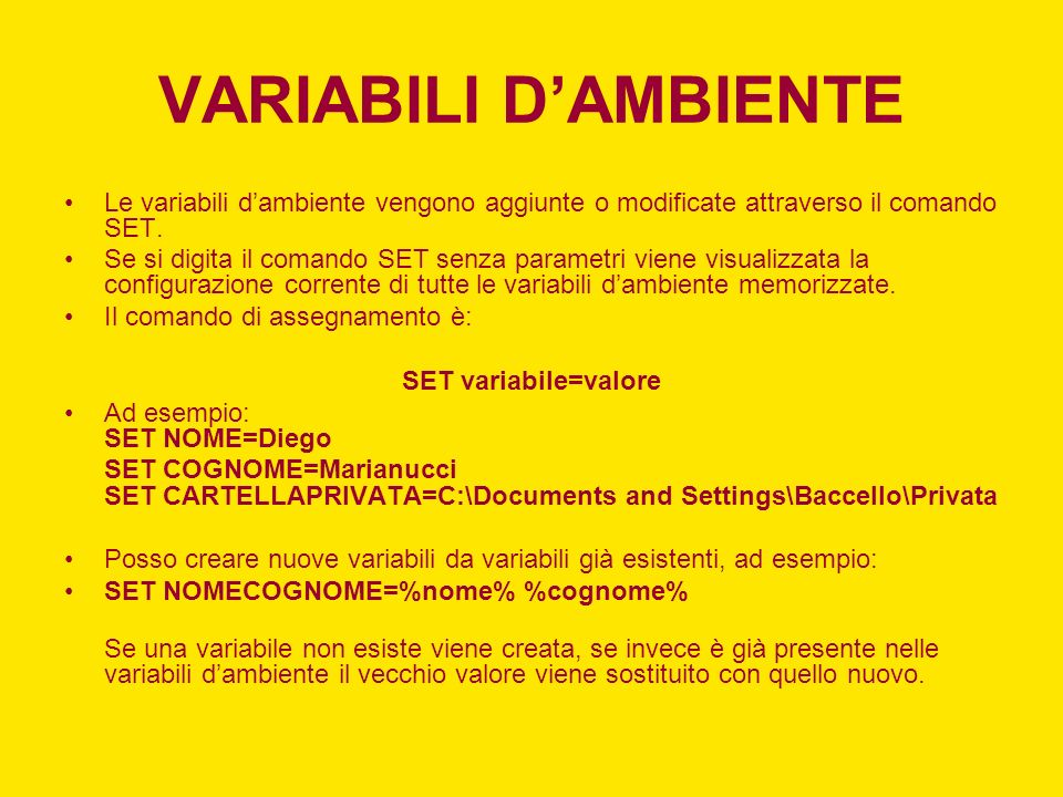 VARIABILI DAMBIENTE Le variabili dambiente vengono aggiunte o modificate attraverso il comando SET. Se si digita il comando SET senza parametri viene