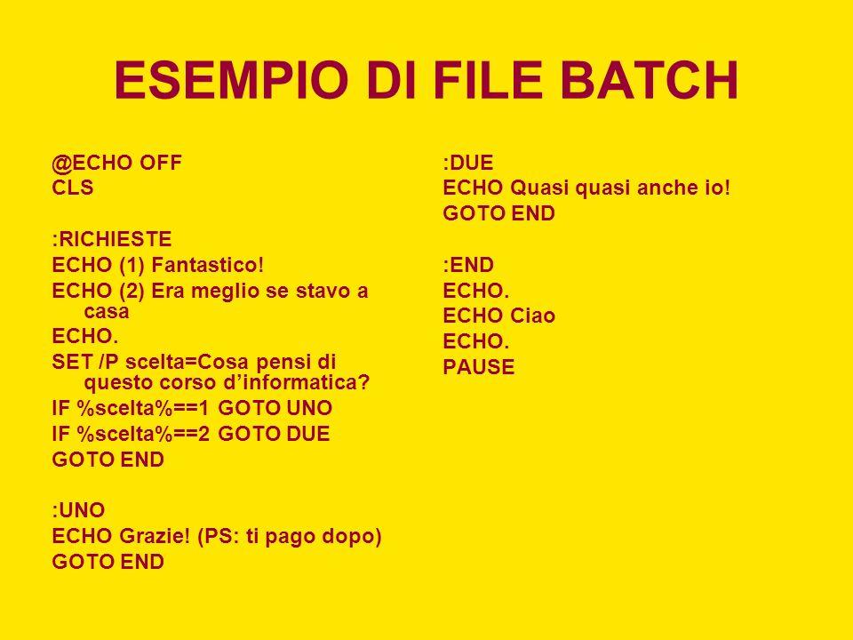 ESEMPIO DI FILE BATCH @ECHO OFF CLS :RICHIESTE ECHO (1) Fantastico! ECHO (2) Era meglio se stavo a casa ECHO. SET /P scelta=Cosa pensi di questo corso