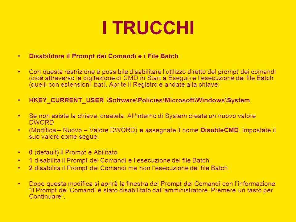 I TRUCCHI Disabilitare il Prompt dei Comandi e i File Batch Con questa restrizione è possibile disabilitare lutilizzo diretto del prompt dei comandi (