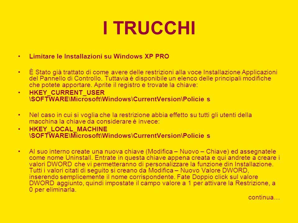 I TRUCCHI Limitare le Installazioni su Windows XP PRO È Stato già trattato di come avere delle restrizioni alla voce Installazione Applicazioni del Pa