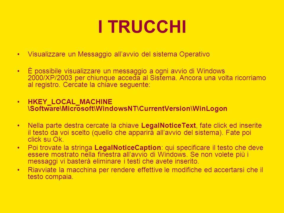 I TRUCCHI Visualizzare un Messaggio allavvio del sistema Operativo È possibile visualizzare un messaggio a ogni avvio di Windows 2000/XP/2003 per chiu