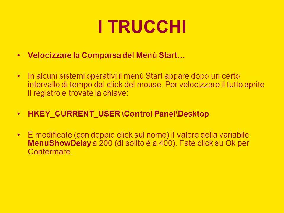 I TRUCCHI Velocizzare la Comparsa del Menù Start… In alcuni sistemi operativi il menù Start appare dopo un certo intervallo di tempo dal click del mou