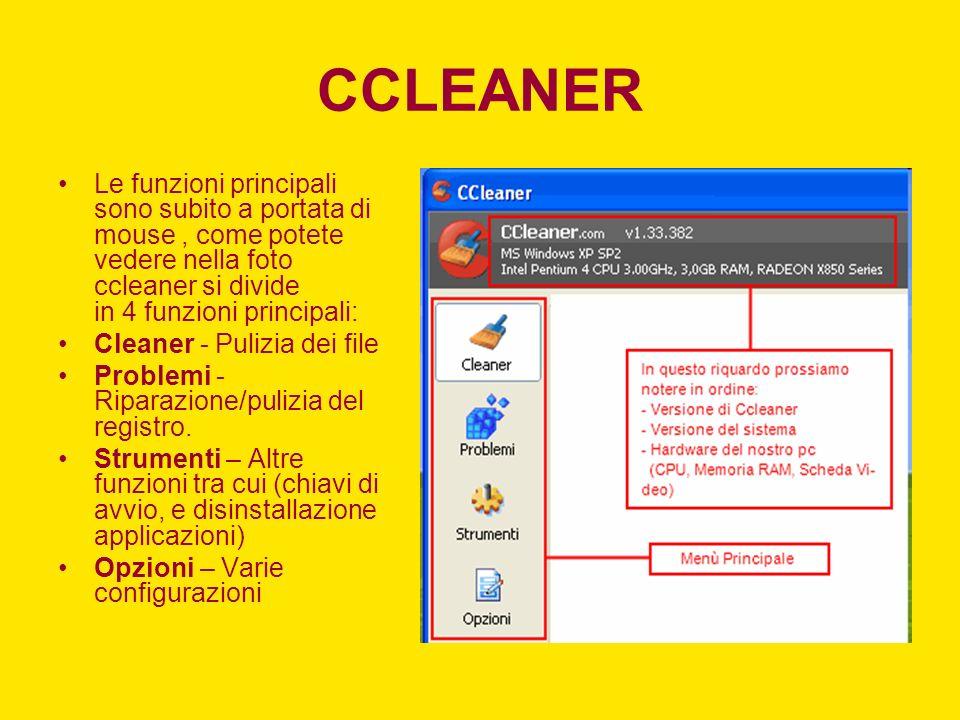 CCLEANER Le funzioni principali sono subito a portata di mouse, come potete vedere nella foto ccleaner si divide in 4 funzioni principali: Cleaner - P