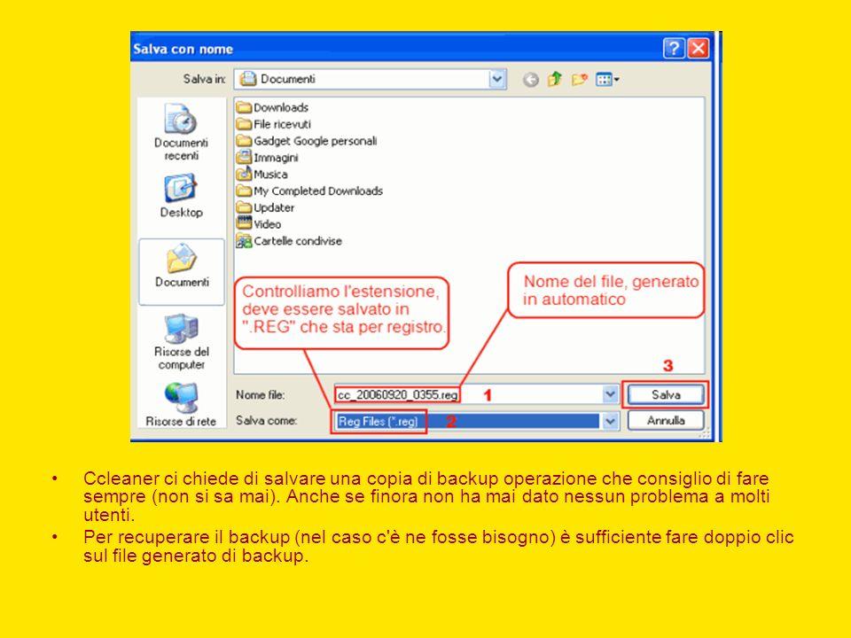 Ccleaner ci chiede di salvare una copia di backup operazione che consiglio di fare sempre (non si sa mai). Anche se finora non ha mai dato nessun prob