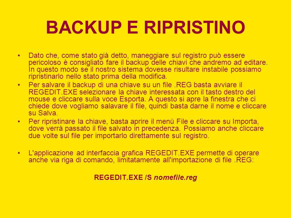 BACKUP E RIPRISTINO Dato che, come stato già detto, maneggiare sul registro può essere pericoloso è consigliato fare il backup delle chiavi che andrem