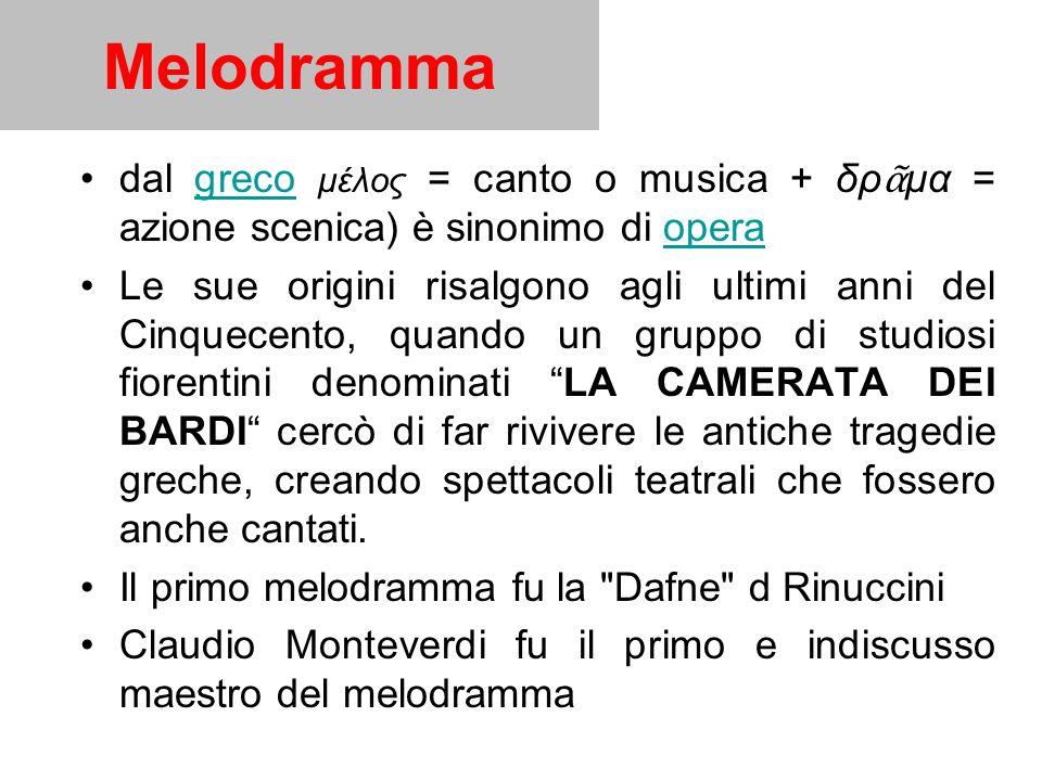 Melodramma dal greco μέλος = canto o musica + δρ μα = azione scenica) è sinonimo di operagrecoopera Le sue origini risalgono agli ultimi anni del Cinq