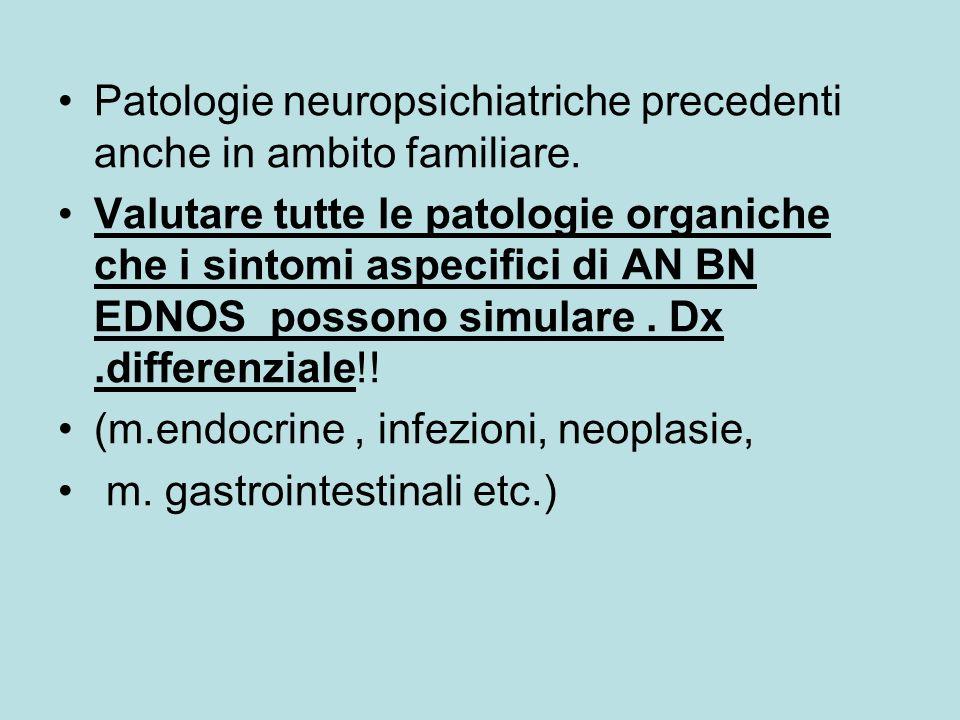 Patologie neuropsichiatriche precedenti anche in ambito familiare. Valutare tutte le patologie organiche che i sintomi aspecifici di AN BN EDNOS posso