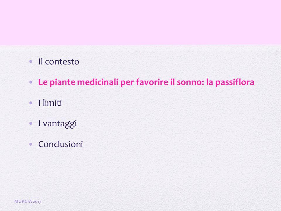 Il contesto Le piante medicinali per favorire il sonno: la passiflora I limiti I vantaggi Conclusioni MURGIA 2013
