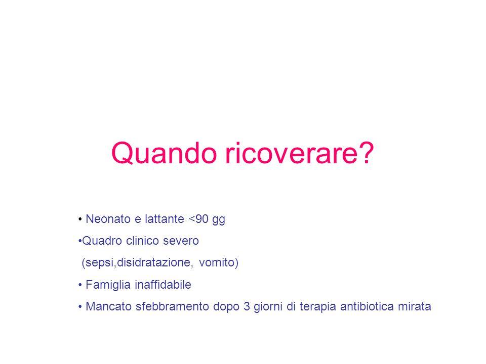 Quando ricoverare? Neonato e lattante <90 gg Quadro clinico severo (sepsi,disidratazione, vomito) Famiglia inaffidabile Mancato sfebbramento dopo 3 gi