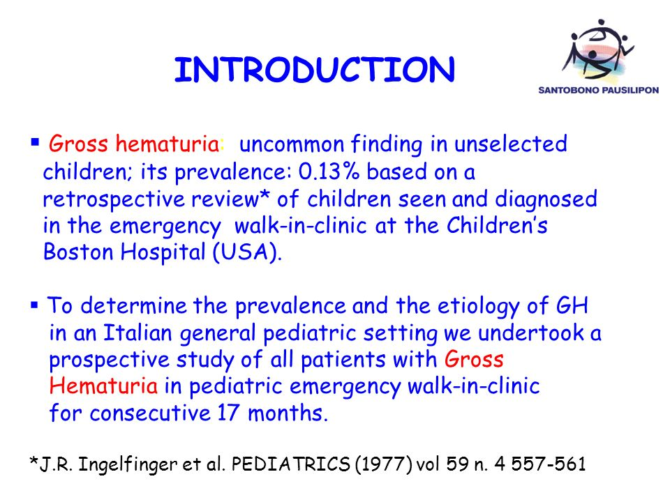 INTRODUCTION Gross hematuria: uncommon finding in unselected children; its prevalence: 0.13% based on a retrospective review* of children seen and dia