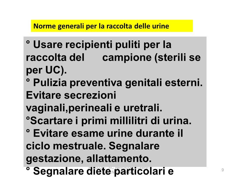 F. Nuzzi - SC Nefrologia e Dialisi- AORN Santobono 9 Norme generali per la raccolta delle urine ° Usare recipienti puliti per la raccolta del campione