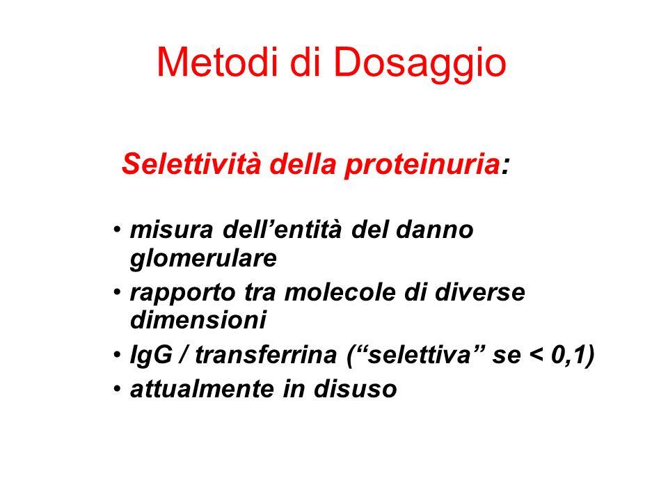 Selettività della proteinuria: misura dellentità del danno glomerulare rapporto tra molecole di diverse dimensioni IgG / transferrina (selettiva se <