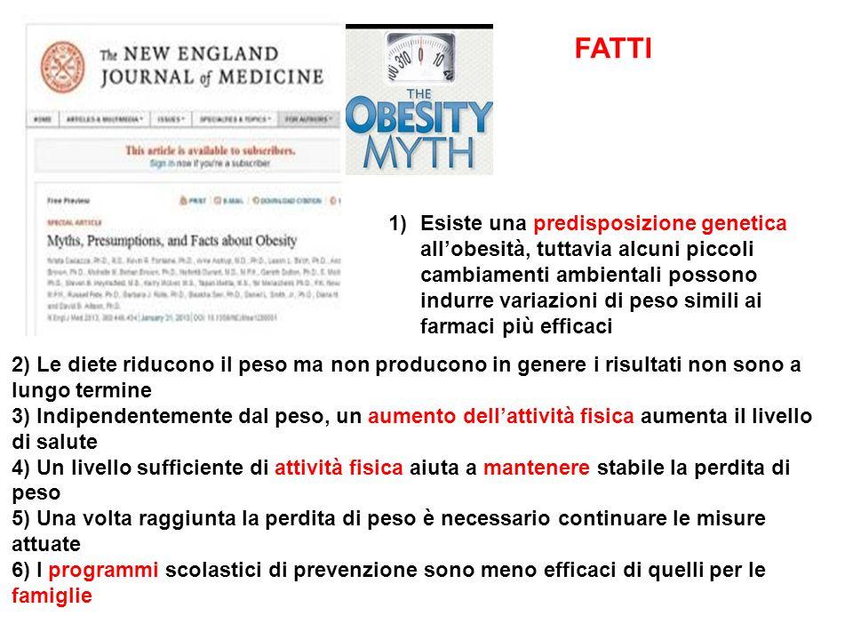 FATTI 1)Esiste una predisposizione genetica allobesità, tuttavia alcuni piccoli cambiamenti ambientali possono indurre variazioni di peso simili ai fa