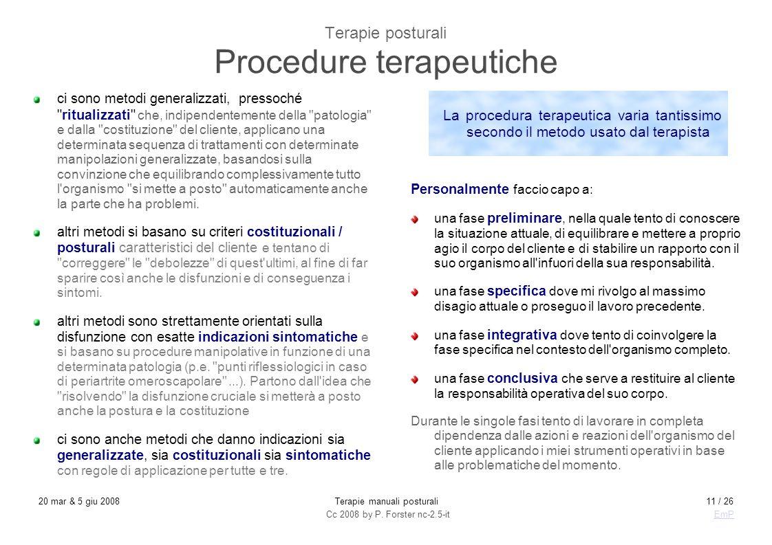 Cc 2008 by P. Forster nc-2.5-itEmP 20 mar & 5 giu 2008Terapie manuali posturali11 / 26 Terapie posturali Procedure terapeutiche ci sono metodi general