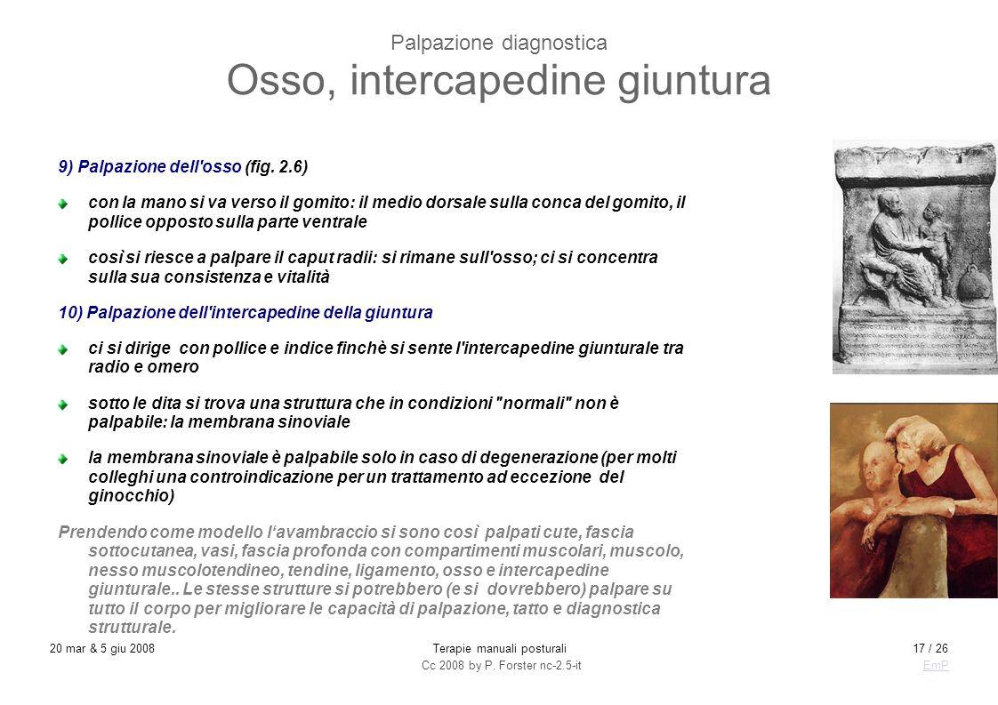 Cc 2008 by P. Forster nc-2.5-itEmP 20 mar & 5 giu 2008Terapie manuali posturali17 / 26 Palpazione diagnostica Osso, intercapedine giuntura 9) Palpazio
