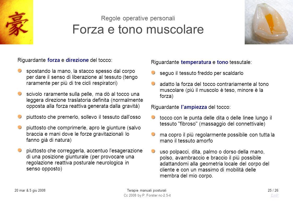 Cc 2008 by P. Forster nc-2.5-itEmP 20 mar & 5 giu 2008Terapie manuali posturali25 / 26 Regole operative personali Forza e tono muscolare Riguardante f