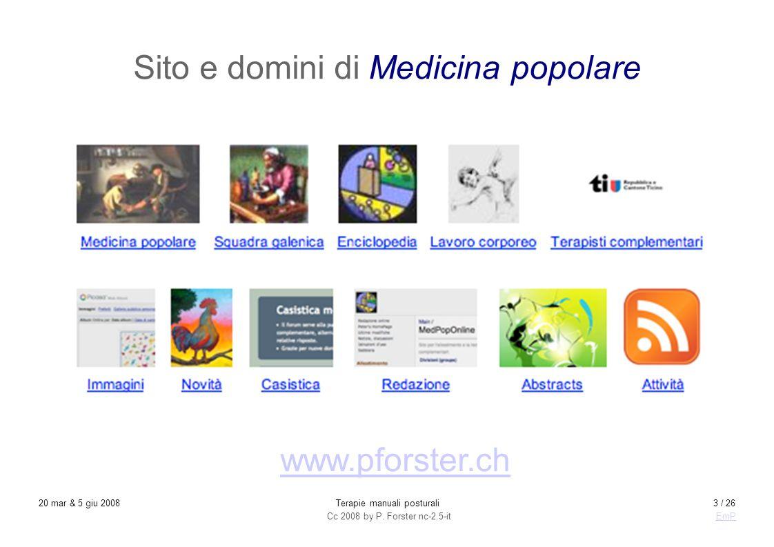 Cc 2008 by P. Forster nc-2.5-itEmP 20 mar & 5 giu 2008Terapie manuali posturali3 / 26 Sito e domini di Medicina popolare www.pforster.ch