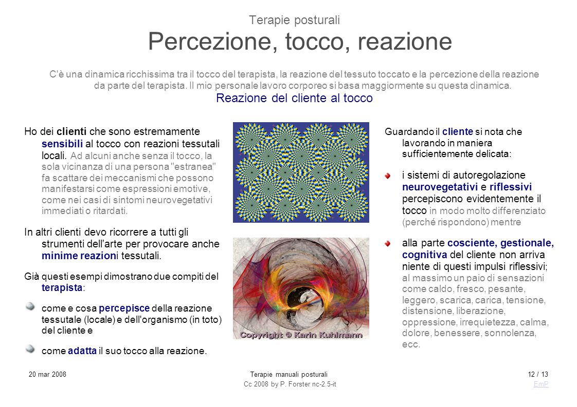 Cc 2008 by P. Forster nc-2.5-itEmP 20 mar 2008Terapie manuali posturali12 / 13 Terapie posturali Percezione, tocco, reazione Ho dei clienti che sono e
