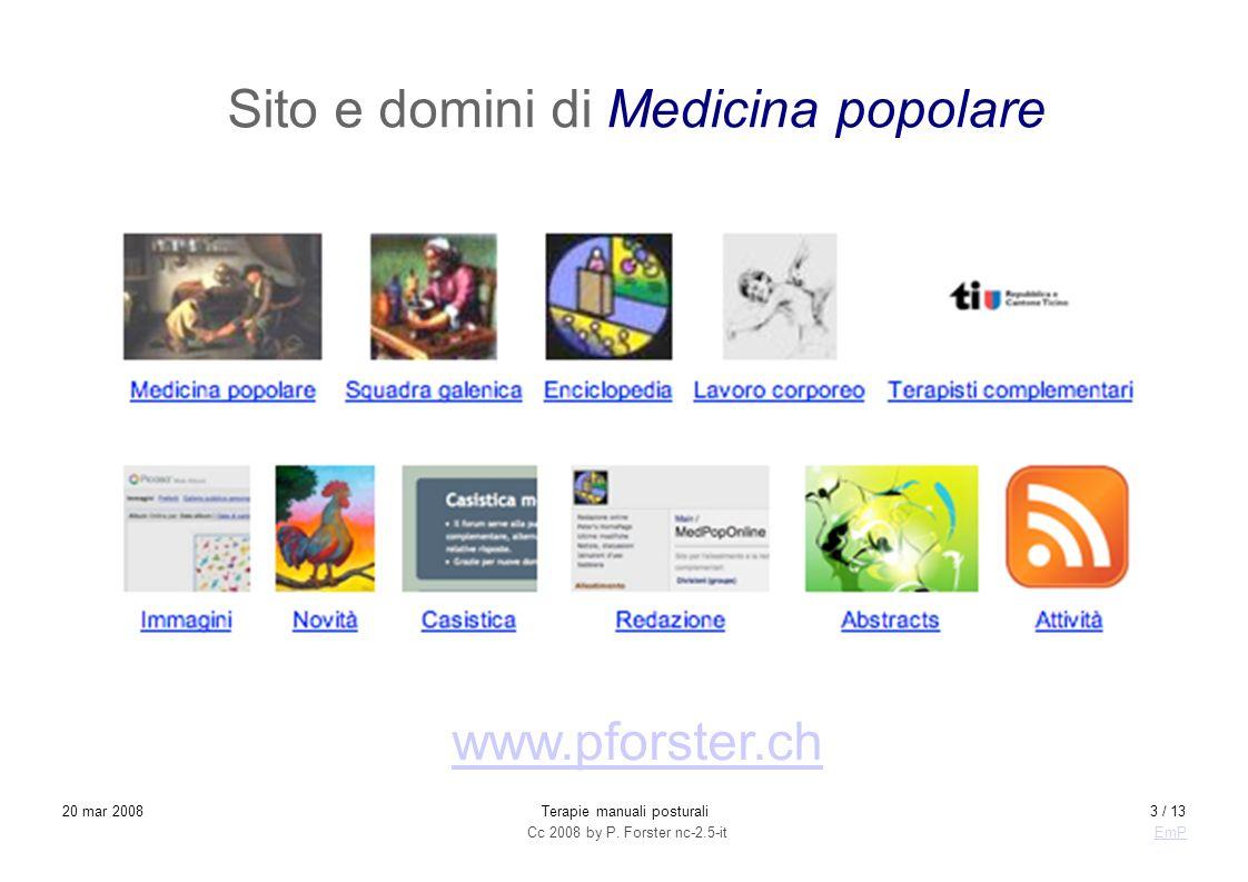 Cc 2008 by P. Forster nc-2.5-itEmP 20 mar 2008Terapie manuali posturali3 / 13 Sito e domini di Medicina popolare www.pforster.ch