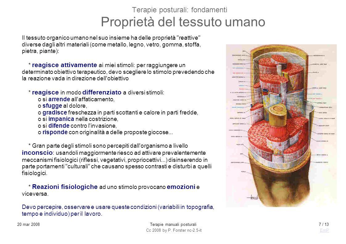 Cc 2008 by P. Forster nc-2.5-itEmP 20 mar 2008Terapie manuali posturali7 / 13 Terapie posturali: fondamenti Proprietà del tessuto umano Il tessuto org