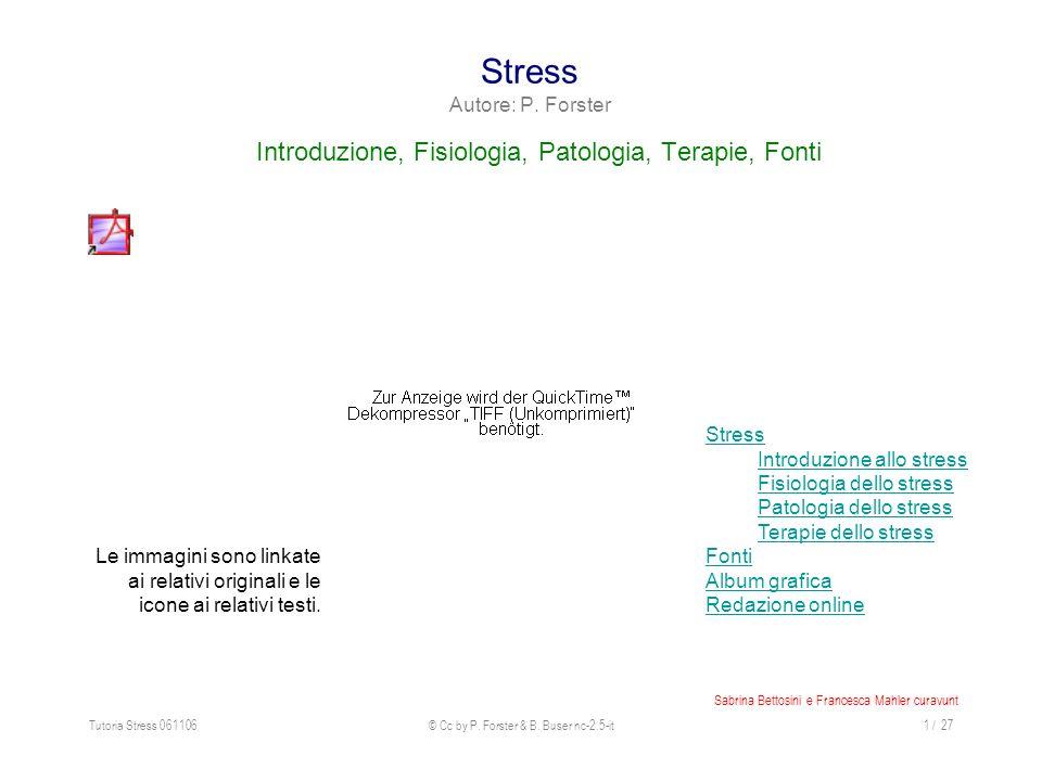 Tutoria Stress 061106© Cc by P. Forster & B. Buser nc-2.5-it1 / 27 Stress Autore: P. Forster Introduzione, Fisiologia, Patologia, Terapie, Fonti Stres