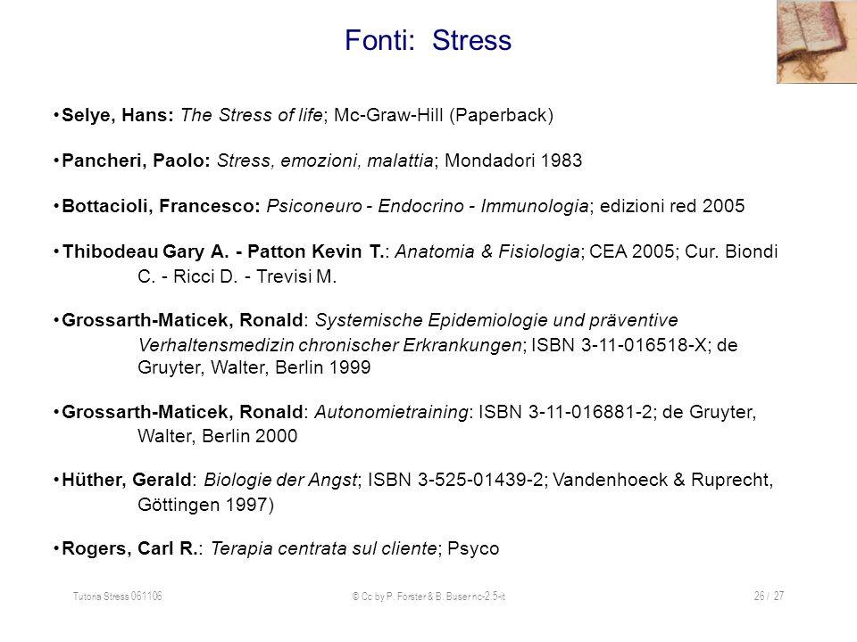Tutoria Stress 061106© Cc by P. Forster & B. Buser nc-2.5-it26 / 27 Fonti: Stress Selye, Hans: The Stress of life; Mc-Graw-Hill (Paperback) Pancheri,